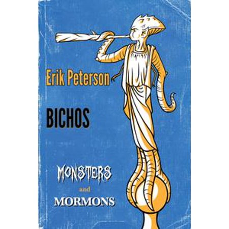 Bichos: A Monsters & Mormons Ebook Single - eBook