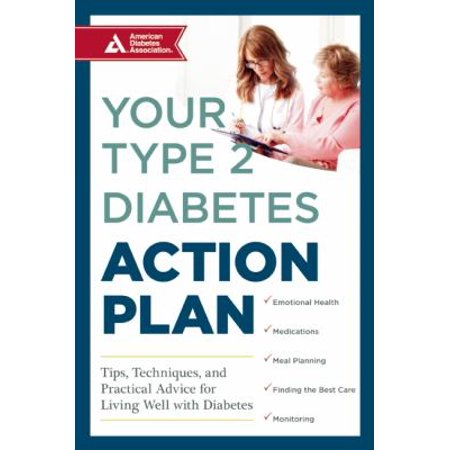 Your Type 2 Diabetes Action Plan  Tips  Techniques  And Practical Advice For Living Well With Diabetes