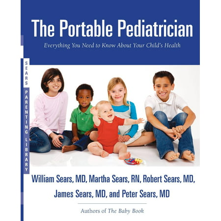 The Portable Pediatrician : Everything You Need to Know About Your Child's Health