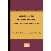 Jesuit Relations and Other Americana in the Library of James F. Bell (Paperback)