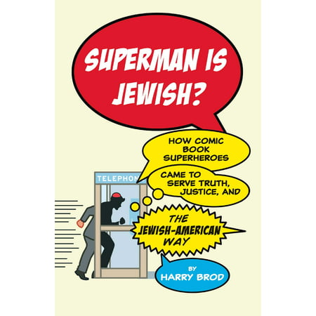 Superman Is Jewish? : How Comic Book Superheroes Came to Serve Truth, Justice, and the Jewish-American (Superman Truth Justice And The American Way)