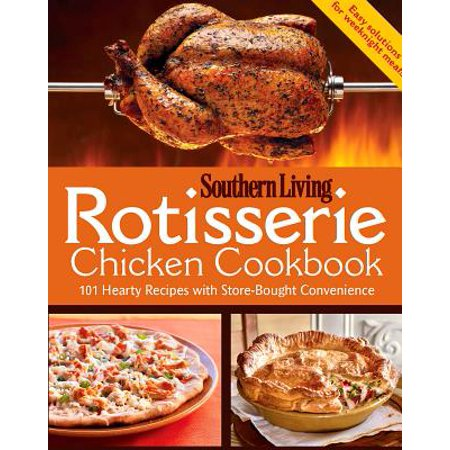Rotisserie Chicken Cookbook : 101 Hearty Dishes with Store-Bought