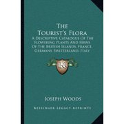 The Tourist's Flora : A Descriptive Catalogue of the Flowering Plants and Ferns of the British Islands, France, Germany, Switzerland, Italy (1850)