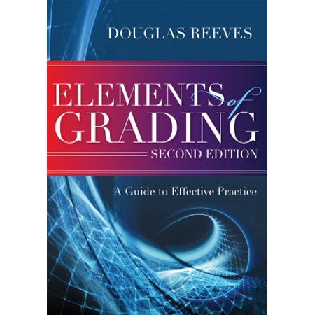 Elements of Grading : A Guide to Effective Practice, Second (Best Practices Of Schools On Effective Grading)