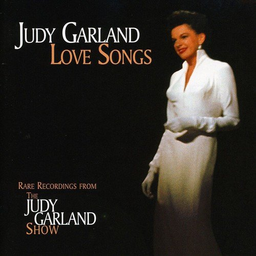 Love Songs: Rare Recordings From The Judy Garland Show