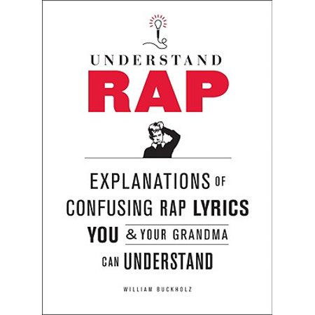 Understand Rap : Explanations of Confusing Rap Lyrics that You & Your Grandma Can Understand