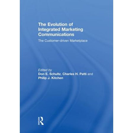 Evolution Integrated - The Evolution of Integrated Marketing Communications : The Customer-Driven Marketplace