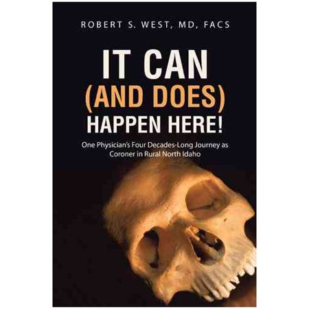 It Can  And Does  Happen Here   One Physicians Four Decades Long Journey As Coroner In Rural North Idaho