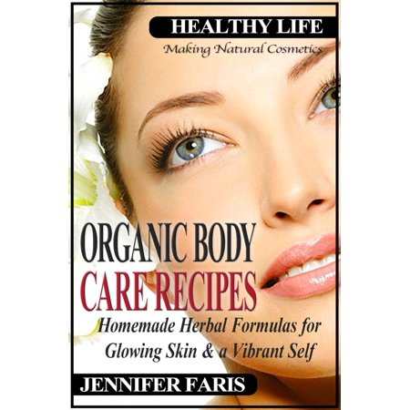 Organic Body Care Recipes: Homemade Herbal Formulas for Glowing Skin & a  Vibrant Self (Making Natural Cosmetics) - eBook