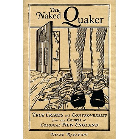 The Naked Quaker : True Crimes and Controversies from the Courts of Colonial New