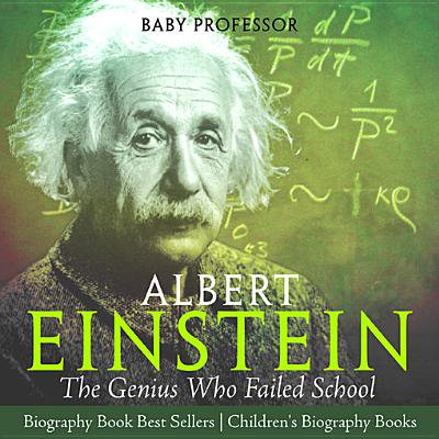 Albert Einstein : The Genius Who Failed School - Biography Book Best Sellers | Children's Biography Books -