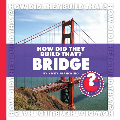 Build Bridges - How Did They Build That? Bridge