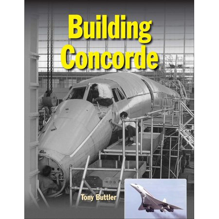 Building Concorde: From Drawing Board to Mach 2 (Robin Evans Translations From Drawing To Building)