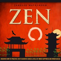 Zen: Discover How To Practice Zen To Achieve Higher Levels Of Inner Happiness And Mindfulness - eBook