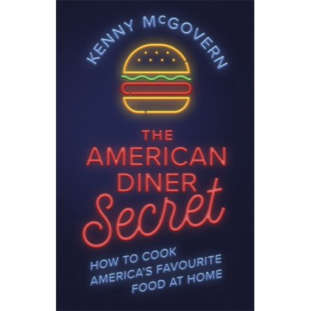 The American Diner Secret : How to Cook America's Favourite Food at Home (Little Diner)