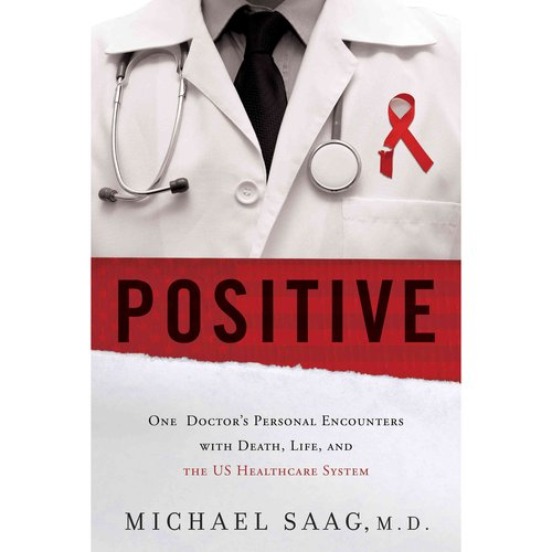 Positive: One Doctor's Personal Encounters With Death, Life, and the US Healthcare System