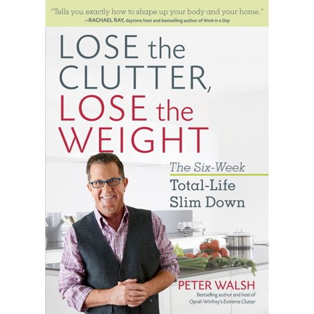Lose the Clutter, Lose the Weight - eBook (Lose The Clutter Lose The Weight Reviews)