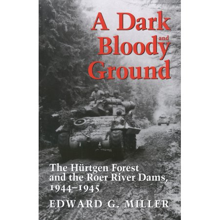 A Dark and Bloody Ground : The Hürtgen Forest and the Roer River Dams, (Downstream Effects Of Dams On Alluvial Rivers)