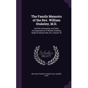 The Family Memoirs of the REV. William Stukeley, M.D. : And the Antiquarian and Other Correspondence of William Stukeley, Roger & Samuel Gale, Etc, Volume 76