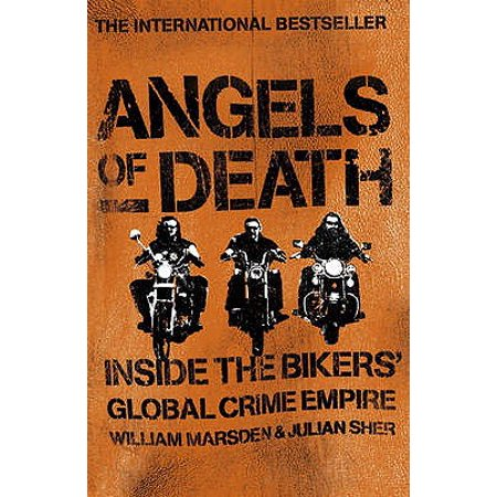 Angels of Death : Inside the Bikers' Global Crime Empire. William Marsden and Julian