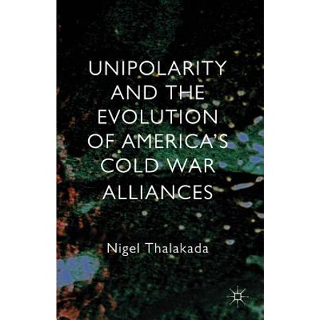 Unipolarity and the Evolution of America's Cold War Alliances - (Explain The Evolution Of The Cold War)