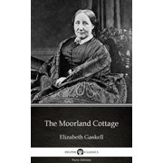 The Moorland Cottage by Elizabeth Gaskell - Delphi Classics (Illustrated) - eBook