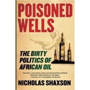 Poisoned Wells : The Dirty Politics of African Oil