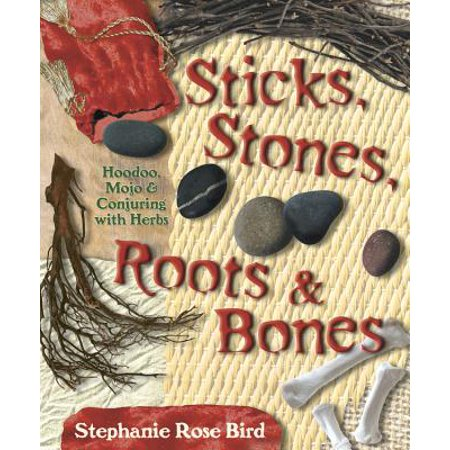 Sticks, Stones, Roots & Bones : Hoodoo, Mojo & Conjuring with (The Stone Roses The Complete Stone Roses)