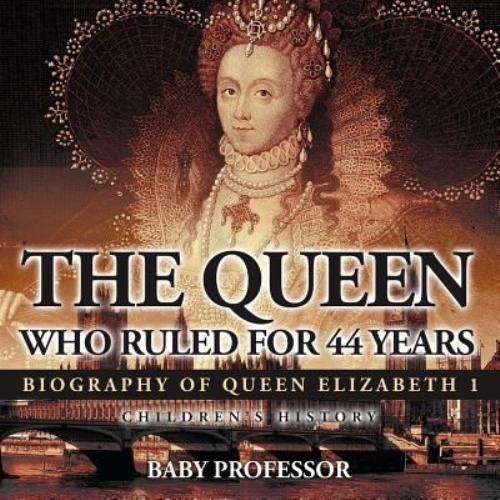 The Queen Who Ruled for 44 Years - Biography of Queen Elizabeth 1 | Children's Biography Books