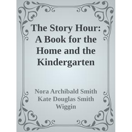 The Story Hour: A Book for the Home and the Kindergarten - eBook - Funny Halloween Stories For Kindergarten