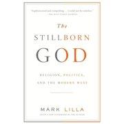 The Stillborn God : Religion, Politics, and the Modern West