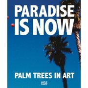 Paradise Is Now : Palm Trees in Art