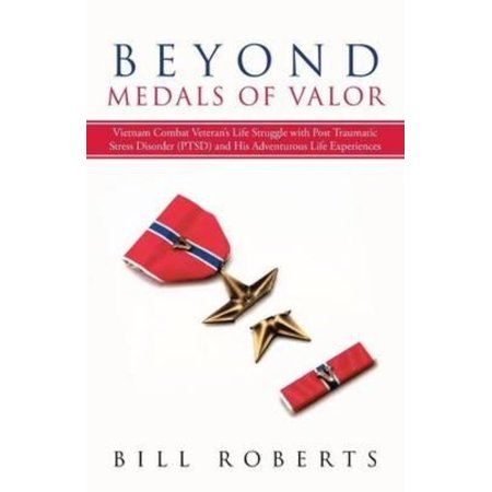 Beyond Medals of Valor: Vietnam Combat Veteran's Life Struggle with Post Traumatic Stress Disorder (Ptsd) and His Adventurous Life