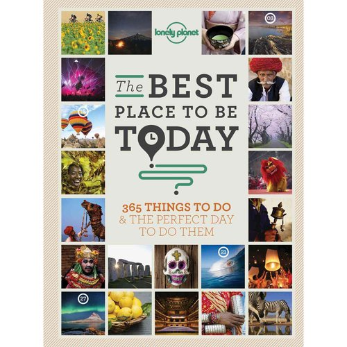 Lonely Planet the Best Place to Be Today: 365 Things to Do & the Perfect Day to Do Them