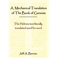 A Mechanical Translation of the Book of Genesis : The Hebrew Text Literally Tranlated Word for Word