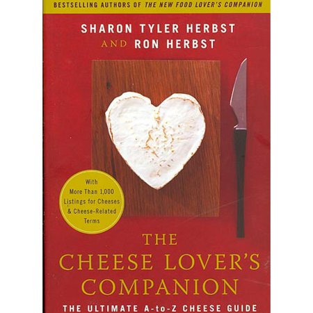 The Cheese Lovers Companion  The Ultimate A To Z Cheese Guide With More Than 1 000 Listings For Cheeses   Cheese Related Terms