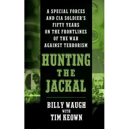 Hunting the Jackal: A Special Forces and CIA Soldier's Fifty Years on the Frontlines of the War Against Terrorism (Paperback)