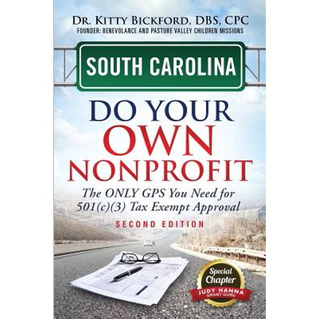 South Carolina Do Your Own Nonprofit : The Only GPS You Need for 501c3 Tax Exempt