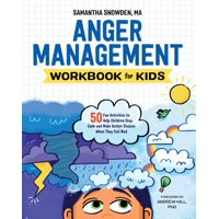 Anger Management Workbook for Kids: 50 Fun Activities to Help Children Stay Calm and Make Better Choices When They Feel Mad (Paperback)