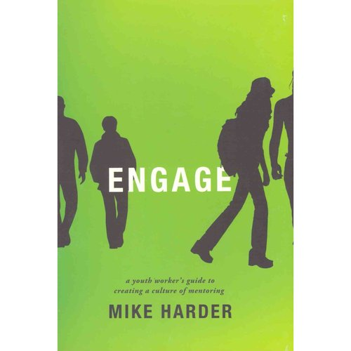 Engage: A Youth Worker's Guide to Creating a Culture of Mentoring