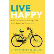 Live Happy: How to Flourish Through Life with Jesus at the Center (Paperback)