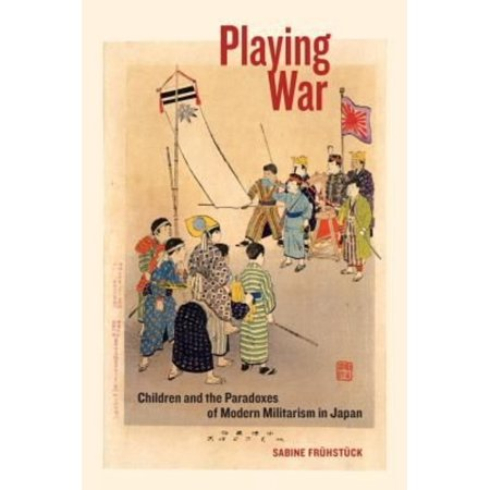 Playing War   Children And The Paradoxes Of Modern Militarism In Japan