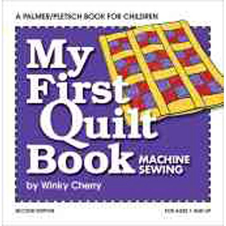 My First Quilt Book: Machine Sewing