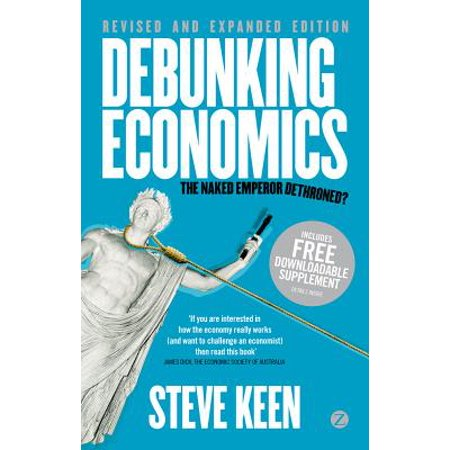 Debunking Economics - Revised and Expanded Edition : The Naked Emperor