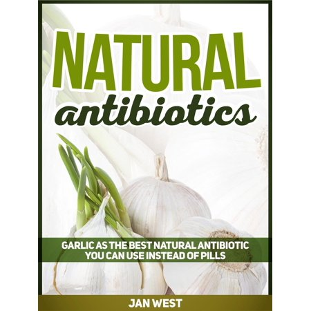 Natural Antibiotics: Garlic As The Best Natural Antibiotic You Can Use Instead of Pills -