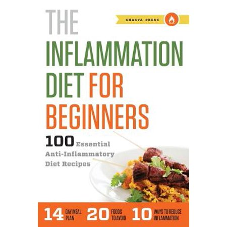 Inflammation Diet for Beginners : 100 Essential Anti-Inflammatory Diet