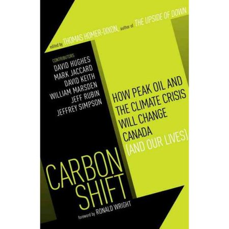 Carbon Shift  How Peak Oil And The Climate Crisis Will Change Canada  And Our Lives