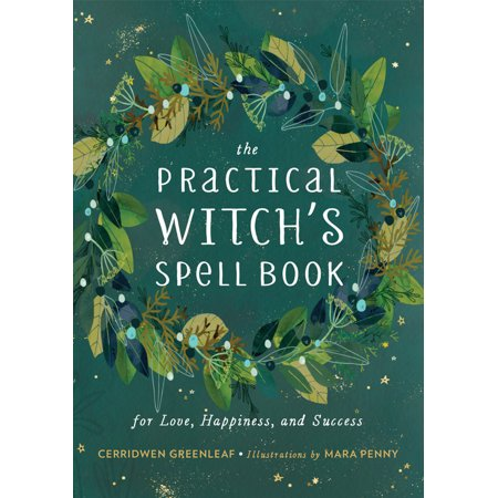 The Practical Witch's Spell Book : For Love, Happiness, and Success - Spell Speaking Witch