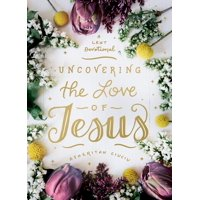 Uncovering the Love of Jesus : A Lent Devotional