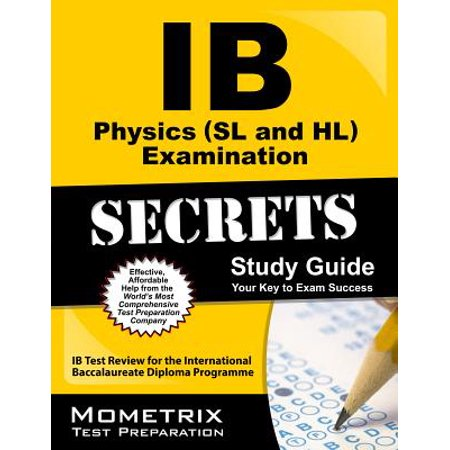 IB Physics (SL and Hl) Examination Secrets Study Guide : IB Test Review for the International Baccalaureate Diploma (Best Post Baccalaureate Programs)